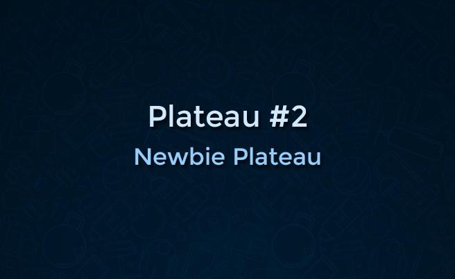 Newbie Plateau